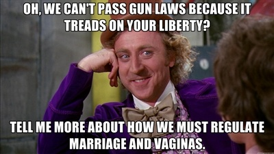 willywonka - Oh, we can't pass gun laws because it treads on your liberty? Tell me more about how we must regulate marriage and vaginas.