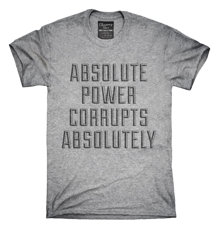 Absolute Power Corrupts Absolutely T-Shirts, Hoodies, Tank Tops