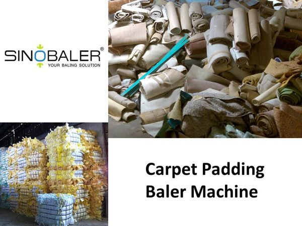 Carpet padding or cushion is valuable recycling material. Carpet padding baler machine is an important size reduction machine in whole carpet padding recycling. Contact SINOBALER for a right baler machine.