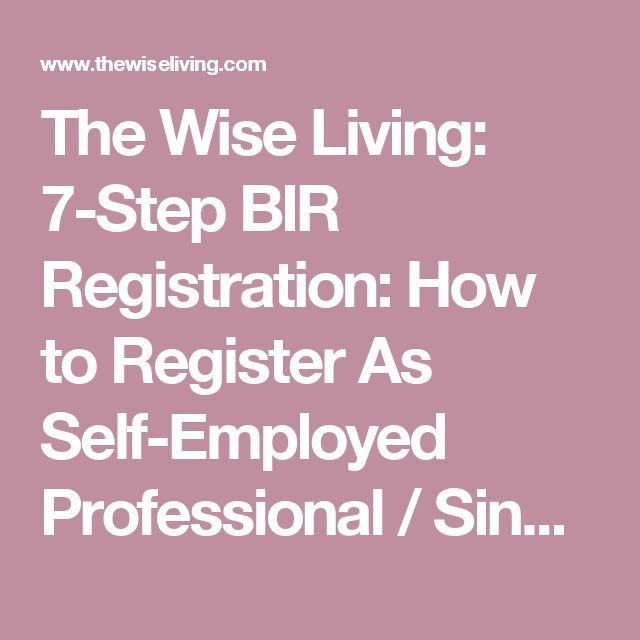 The Wise Living: 7-Step BIR Registration: How to Register As Self-Employed Professional / Single Proprietor / Freelancer