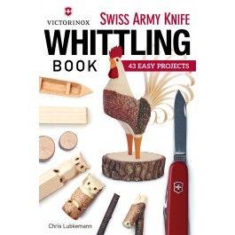 Victorinox Swiss Army Knife Whittling Book Fox Chapel Publishing