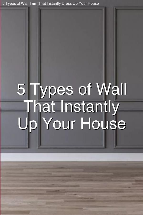 5 types of wall trim that instantly dress up your house in on types of walls in homes id=65285