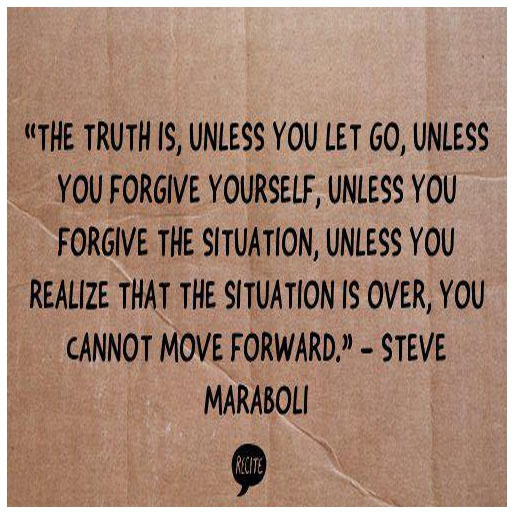 The truth is, unless you let go, unless you forgive yourself, unless you forgive the situation, unless you realize that the situation is over, you cannot move forward.