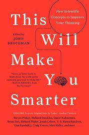 This Will Make You Smarter | http://paperloveanddreams.com/book/459483846/this-will-make-you-smarter | Edge.org presents brilliant, accessible, cutting-edge ideas to improve our decision-making skills and improve our cognitive toolkits, with contributions by Nassim Nicholas Taleb, Richard Dawkins, Brian Eno, Steven Pinker, and more. Featuring a foreword by New York Times columnist David Brooks and edited by John Brockman, This Will Make You Smarter presents some of the best wisdom from…