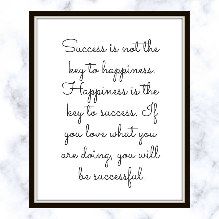 Success is not the key to happiness. Happiness is the key to success. If you love what you are doing, you will be successful - Quote - Print