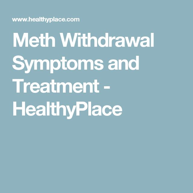 Meth Withdrawal Symptoms and Treatment - HealthyPlace