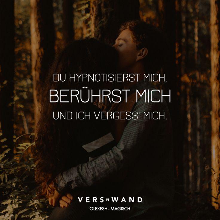 Du hypnotisierst mich, berührst mich und ich vergess mich