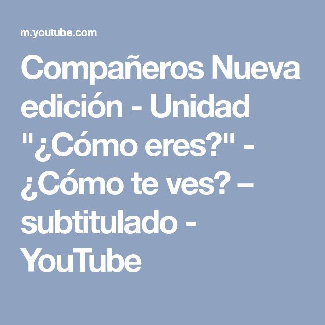 """Compañeros Nueva edición - Unidad """"¿Cómo eres?"""" - ¿Cómo te ves? – subtitulado - YouTube"""