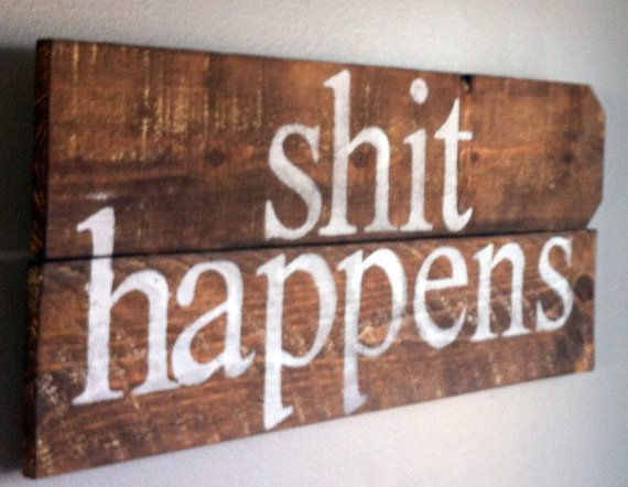 Inspirational funny quote shit happens reclaimed by emc2squared, $27.50