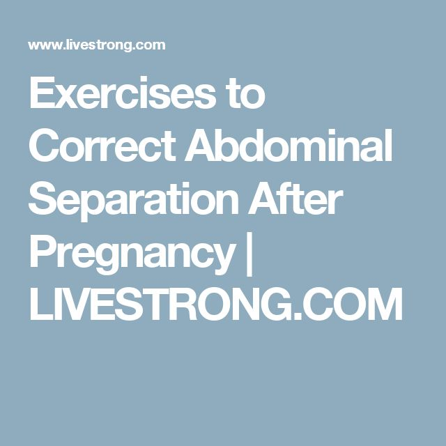 Exercises to Correct Abdominal Separation After Pregnancy | LIVESTRONG.COM