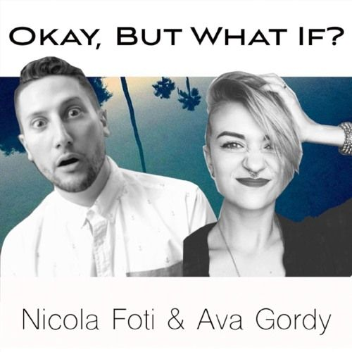 Okay, But What If? Podcast with Ava Gordy & Nicola Foti New episode every Thursday! Common occurrences include: going off topic, bursting into song, thorough discussion of anilingus, YouTube stuff, an