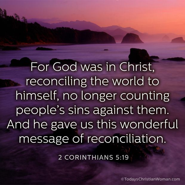 2 Corinthians 5:19; we are reconciled to God through Christ, and are give the ministry of reconciliation