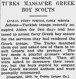 TURKS MASSACRE GREEK BOY SCOUTS The Milwaukee Journal. 22 August 1919. Read entire article: http://greek-genocide.net/index.php/bibliography/newspapers/217-22-aug-1919-turks-massacre-greek-boy-scouts