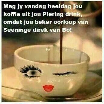 Mag jy vandag heeldag jou  koffie uit jou piering drink..