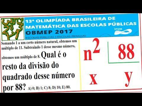 Somando 1 a um certo número natural, obtemos um múltiplo de 11. Subtraindo 1 desse mesmo número, obtemos um múltiplo de 8. Qual é o resto da divisão do quadrado desse número por 88? A) 0; B) 1; C) 8; D) 10; E) 80.  Data do exame: 6 DE JUNHO DE 2017.  13ª EDIÇÃO DA OLIMPÍADA BRASILEIRA DE MATEMÁTICA DAS ESCOLAS PÚBLICAS E COLÉGIOS PRIVADOS.  Múltiplo de um número, dividendo, divisão exata, divisor, resto, resultado, quociente, operações matemáticas básicas,  Gabarito da obmep 2017, impa…