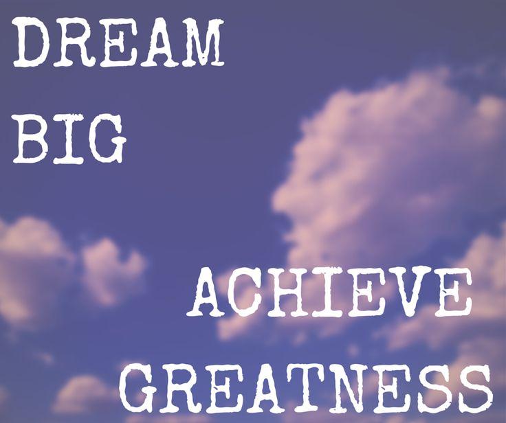 Dream big. Achieve greatness.