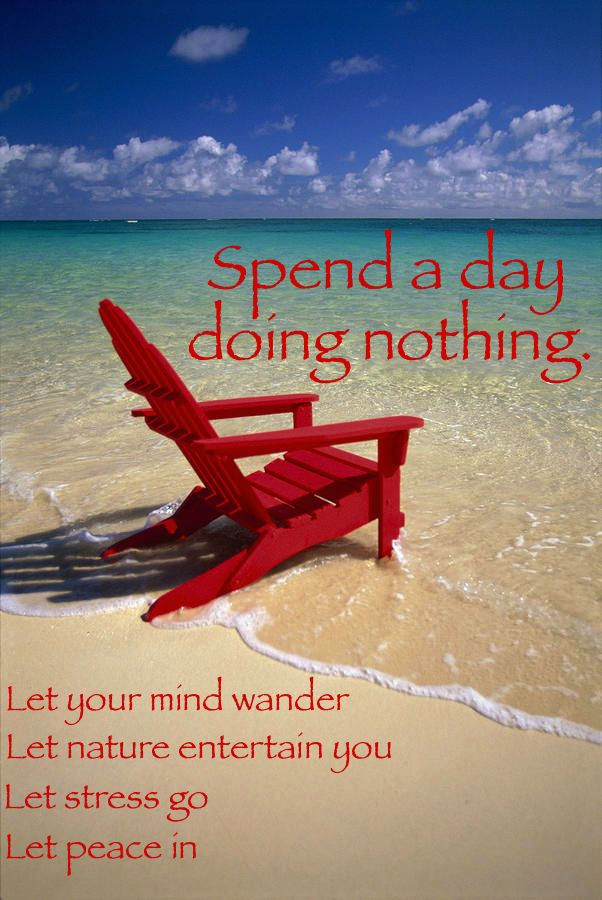 Do Nothing, Feel Great! Now Point Me To The Beach :)