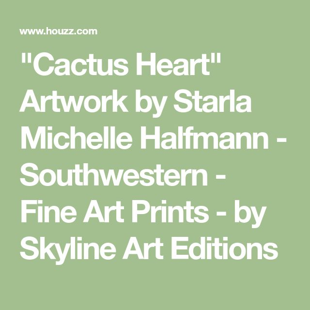 """Cactus Heart"" Artwork by Starla Michelle Halfmann - Southwestern - Fine Art Prints - by Skyline Art Editions"