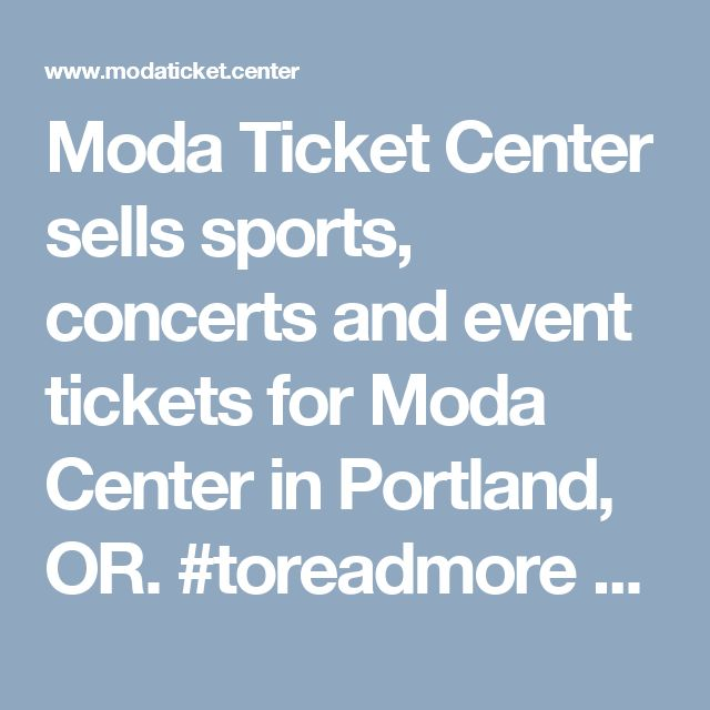 Moda Ticket Center sells sports, concerts and event tickets for Moda Center in Portland, OR. #toreadmore http://www.modaticket.center