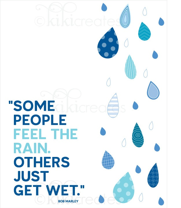 Some People Feel the Rain  (quote credited to both Dylan and Marley)