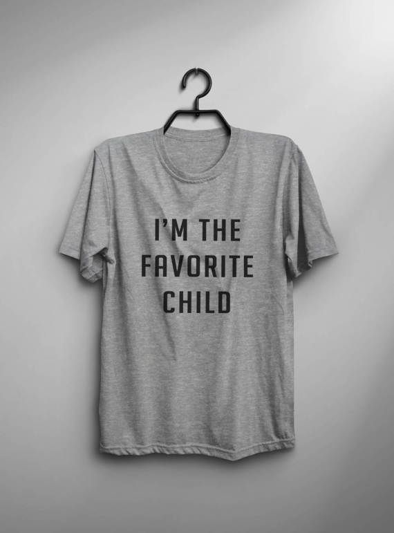 I'm the favorite child tshirt sweatshirt jumper cool fashion girls sizing women daughter sweater graphic tee funny cute teens tumblr hipster humor slogan sayings quotes tops