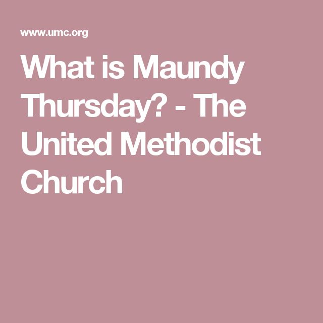 What is Maundy Thursday? - The United Methodist Church