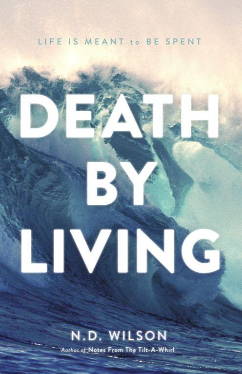 Death By Living by N. D. Wilson {Giveaway – 3 Winners!}