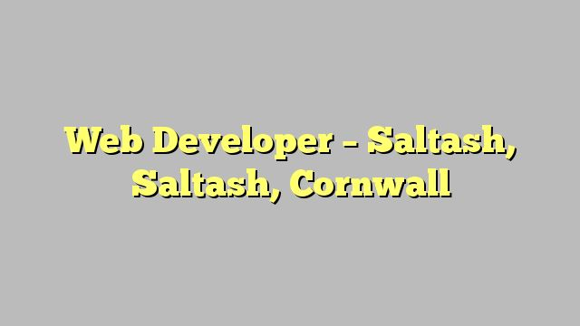 Web Developer - Saltash, Saltash, Cornwall