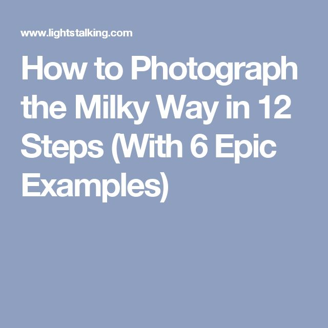 How to Photograph the Milky Way in 12 Steps (With 6 Epic Examples)