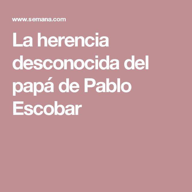La herencia desconocida del papá de Pablo Escobar
