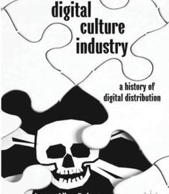 Digital Culture Industry: A History Of Digital Distribution PDF