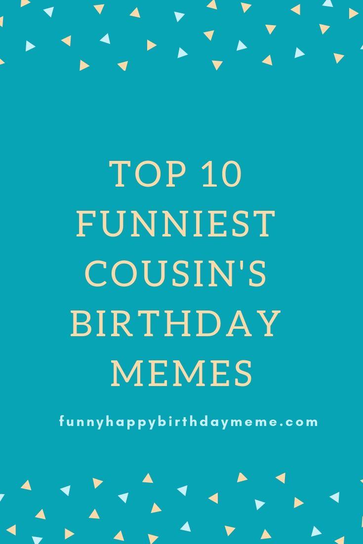 Happy Birthday Cousin Meme Happy Birthday Cousin Happy Birthday Cousin Meme Funny Happy Birthday Meme