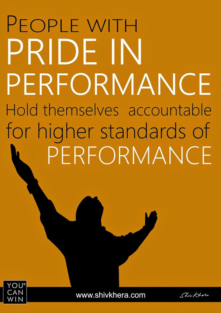 People with pride in performance hold themselves ...