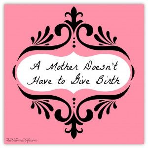 A Mother Doesn't Have to Give Birth; mothering, stepmothering, Mother's Day; www.thewellnesswife.com