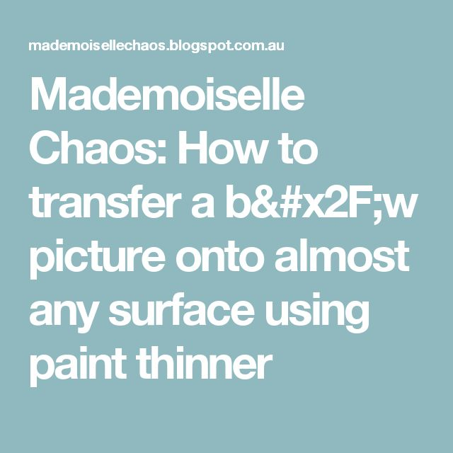 Mademoiselle Chaos: How to transfer a b/w picture onto almost any surface using paint thinner