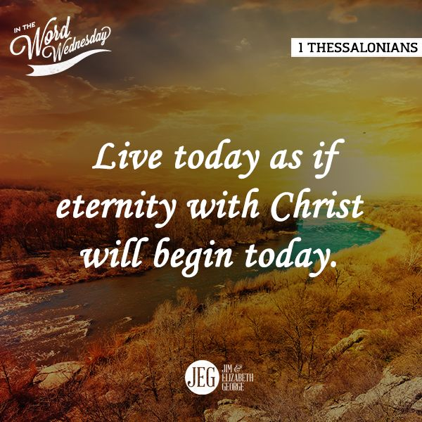 1 Thessalonians highlights concern for the church: Live today as if eternity with Christ will begin today. (2015 Bible Bowl)