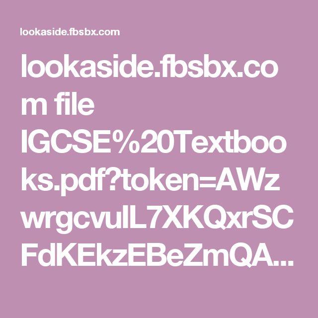 lookaside.fbsbx.com file IGCSE%20Textbooks.pdf?token=AWzwrgcvuIL7XKQxrSCFdKEkzEBeZmQAR57cicTCkcNi0UqQNauv_6bEIwB_0M5O_qe-pXR-XmqgyJCMBvU9PpGKcDjKx7fdp4dAsK55l2VxYUu12Cap7SSflanC34fqlQDVzv2c-L9BNCDAuEyF76gi