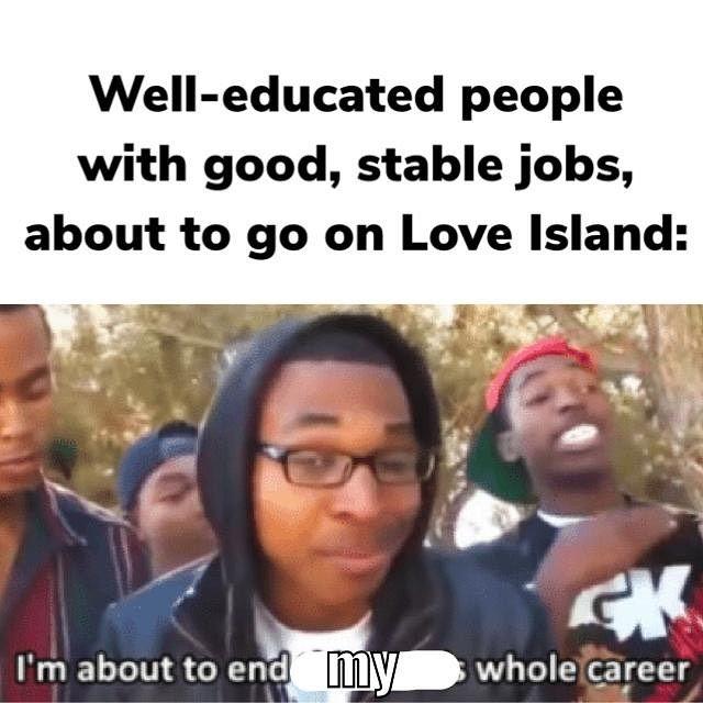 Meme Memes Loveisland Imabouttoendthismanswholecareer Relateablememe Career Love Island Meme Memes Loveisland Imabo Love Island Funny Texts Island
