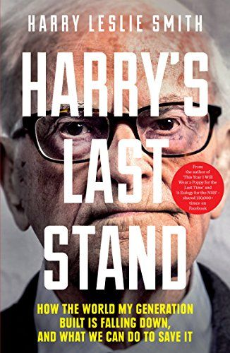 Harry's Last Stand: How the world my generation built is falling down, and what we can do to save it eBook: Harry Leslie Smith: Amazon.ca: Kindle Store