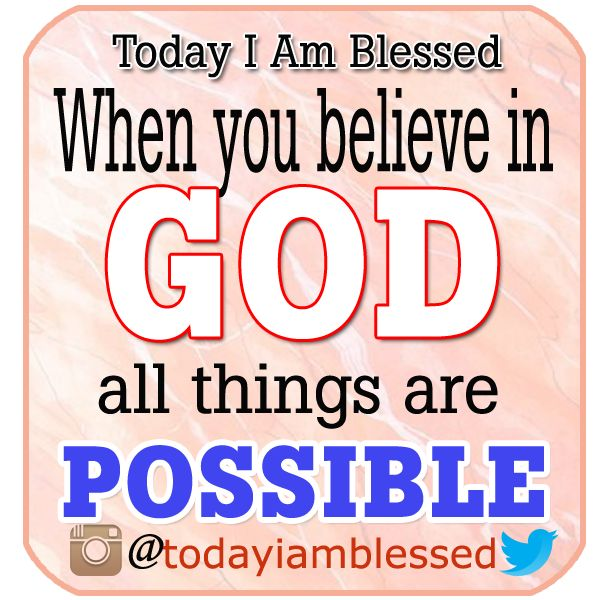 When you believe in God, all things are possible