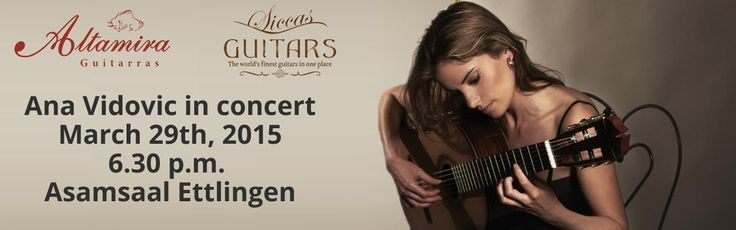 Altamira and Siccas Guitars present: Ana Vidovic in Concert on March 29th, 2015. Asamsaal Ettlingen, Germany