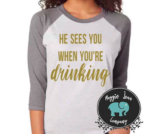 He Sees You When You're Drinking, Funny Christmas Shirt, Christmas Shirt, Women's Christmas Shirt, Holiday Shirt, Funny, Santa Shirt by MaggieJeanCo on Etsy https://www.etsy.com/listing/568978279/he-sees-you-when-youre-drinking-funny