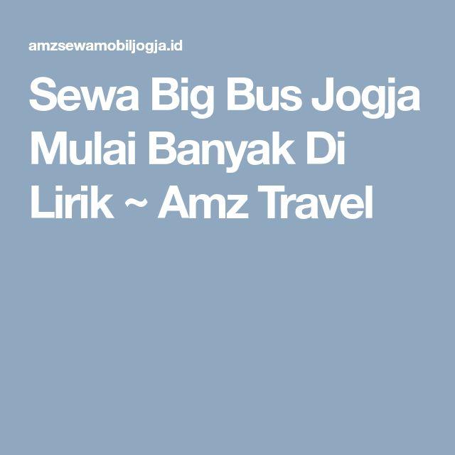 Sewa Big Bus Jogja Mulai Banyak Di Lirik ~ Amz Travel