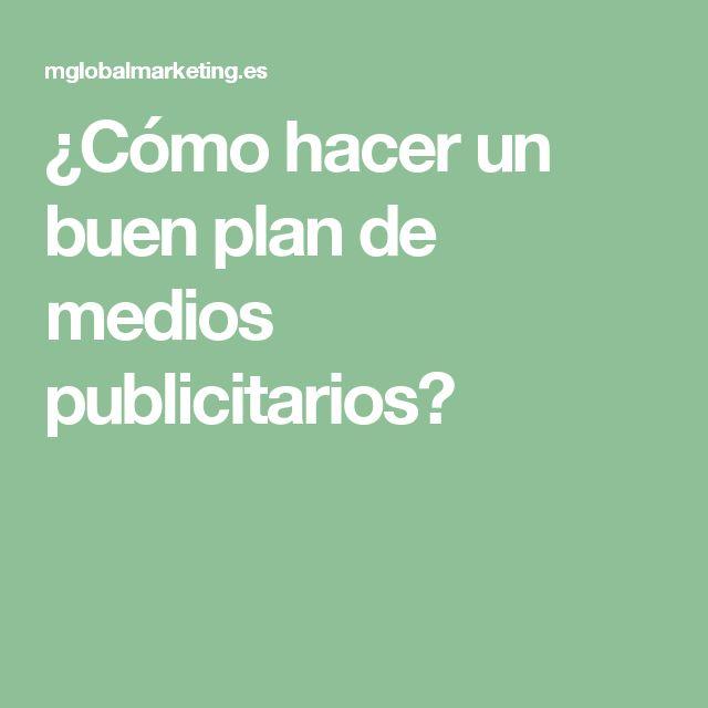 ¿Cómo hacer un buen plan de medios publicitarios?