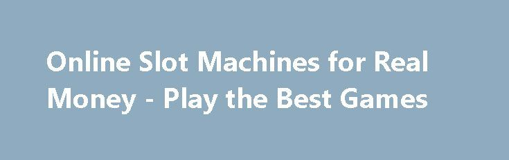 Online Slot Machines for Real Money - Play the Best Games https://slots-money.com/play-slot-machines-for-real-money-and-win  Enjoy playing slot machines for real money, choosing the favorite ones from the best casino software providers with the top-quality graphics, fabulous Bonus rounds and big wins
