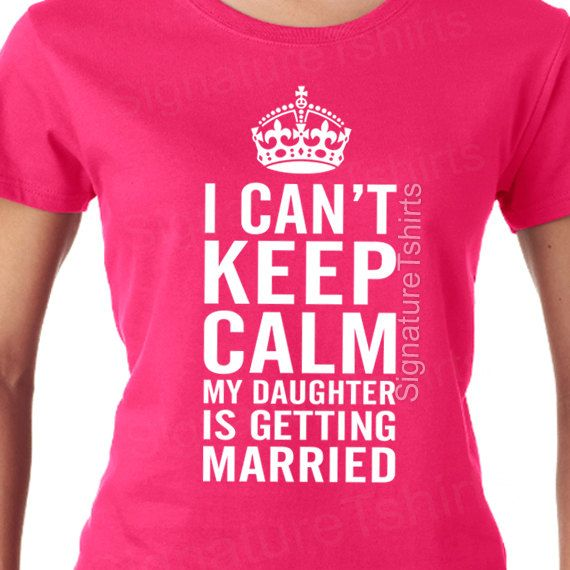 I Can T Keep Calm My Daughter Is Getting Married Funny Las