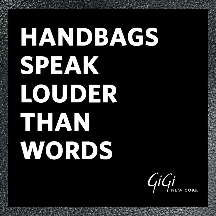 Handbags Speak Louder Than Words! Mantra Monday                                                                                                                                                                                 More