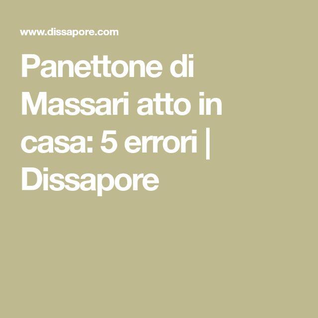Panettone di Massari atto in casa: 5 errori | Dissapore