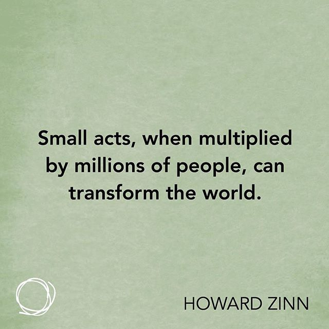 Inspirational Quote - Small acts, when multiplied by millions of people, can transform the world.