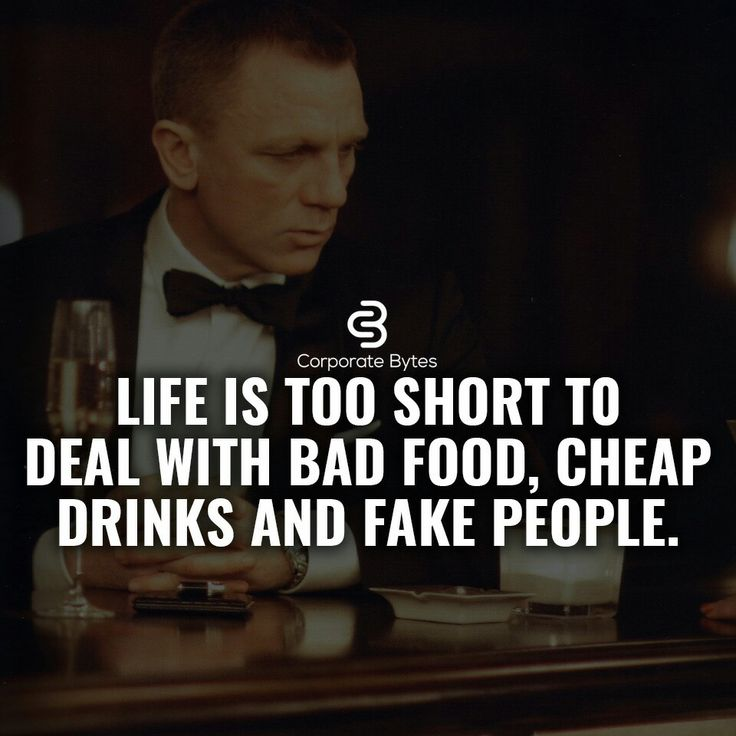 Life is to short to deal with bad good, cheap drinks and fake people. Quote